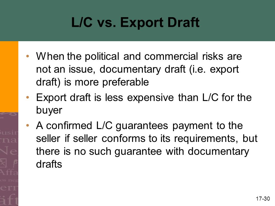 L/C vs. Export Draft When the political and commercial risks are not an issue, documentary draft (i.e. export draft) is more preferable.
