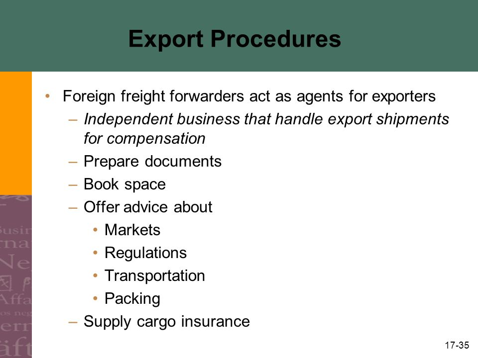 Export Procedures Foreign freight forwarders act as agents for exporters. Independent business that handle export shipments for compensation.