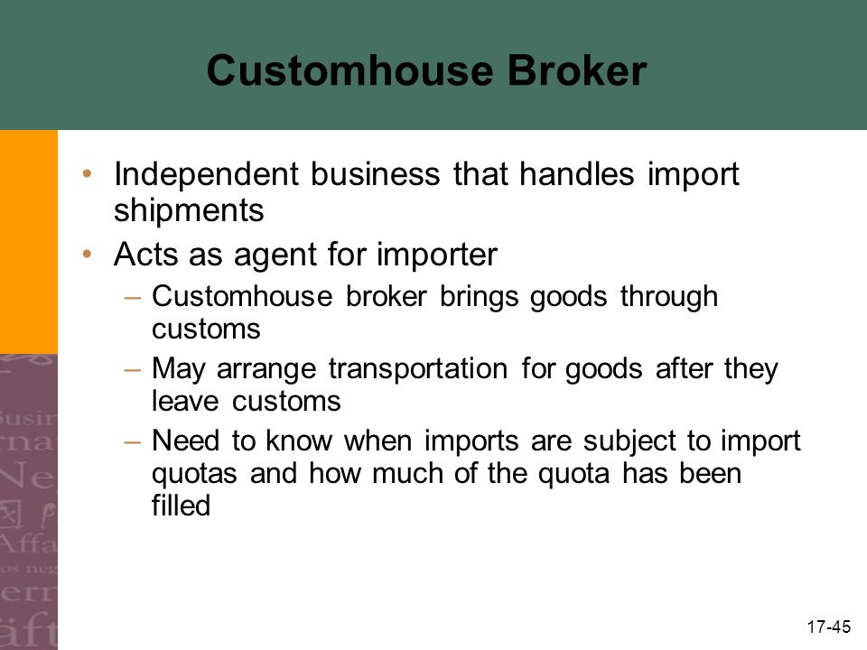 Customhouse Broker Independent business that handles import shipments