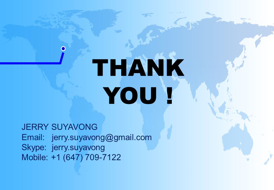 THANK YOU ! JERRY SUYAVONG Email: jerry.suyavong@gmail.com