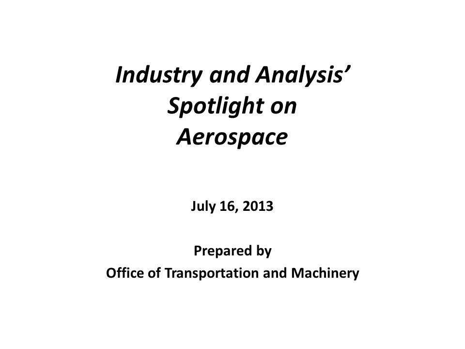 Aerospace The aerospace industry includes: