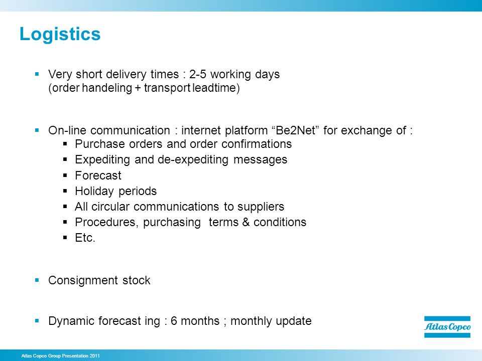Logistics Very short delivery times : 2-5 working days