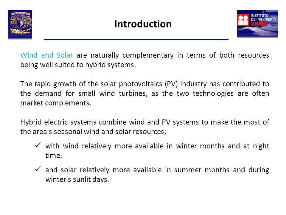 Introduction Wind and Solar are naturally complementary in terms of both resources being well suited to hybrid systems.
