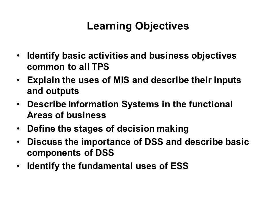Learning Objectives Identify basic activities and business objectives common to all TPS.