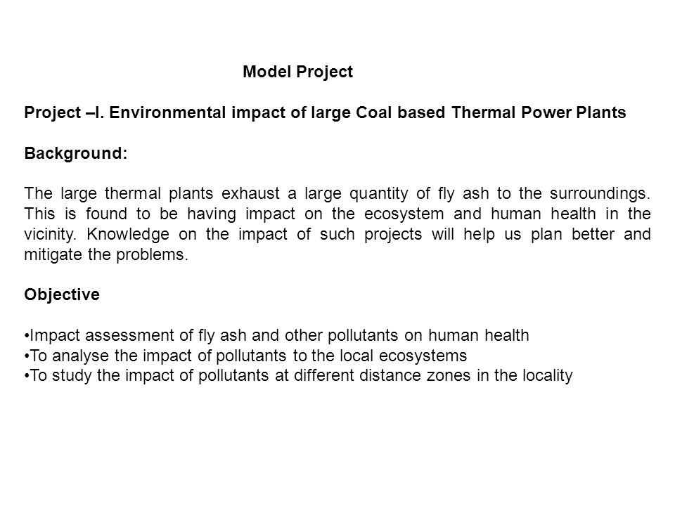 Model Project Project –I. Environmental impact of large Coal based Thermal Power Plants. Background: