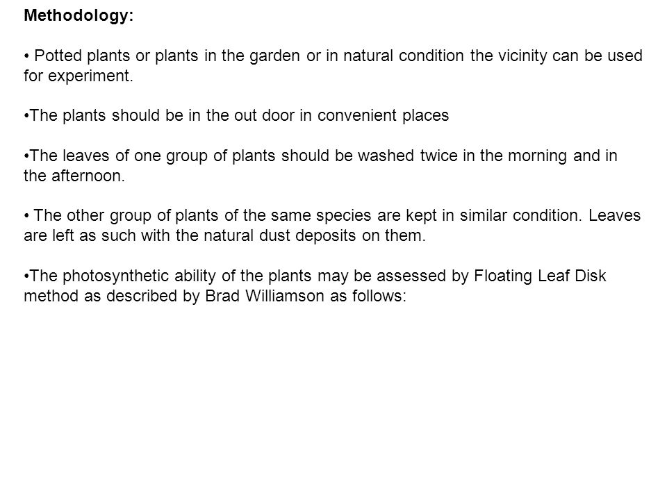 Methodology: Potted plants or plants in the garden or in natural condition the vicinity can be used for experiment.