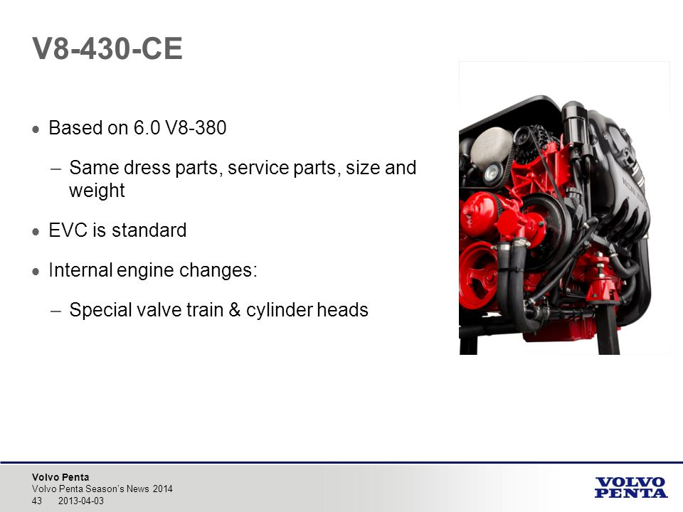 V8-430-CE Based on 6.0 V8-380. Same dress parts, service parts, size and weight. EVC is standard.