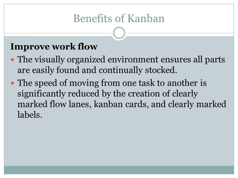 Benefits of Kanban Improve work flow