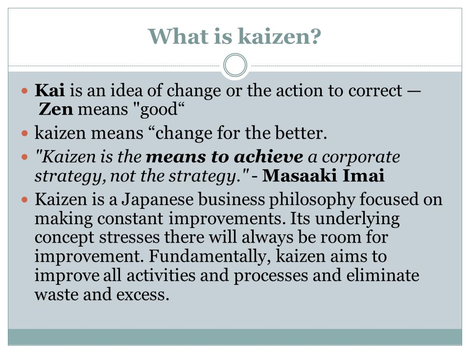 What is kaizen kaizen means change for the better.