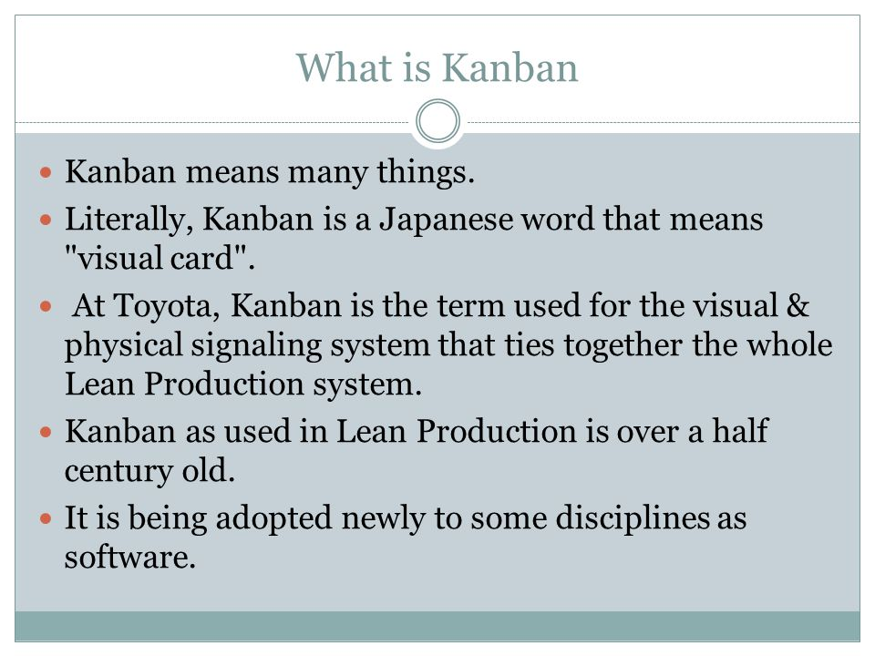 What is Kanban Kanban means many things.