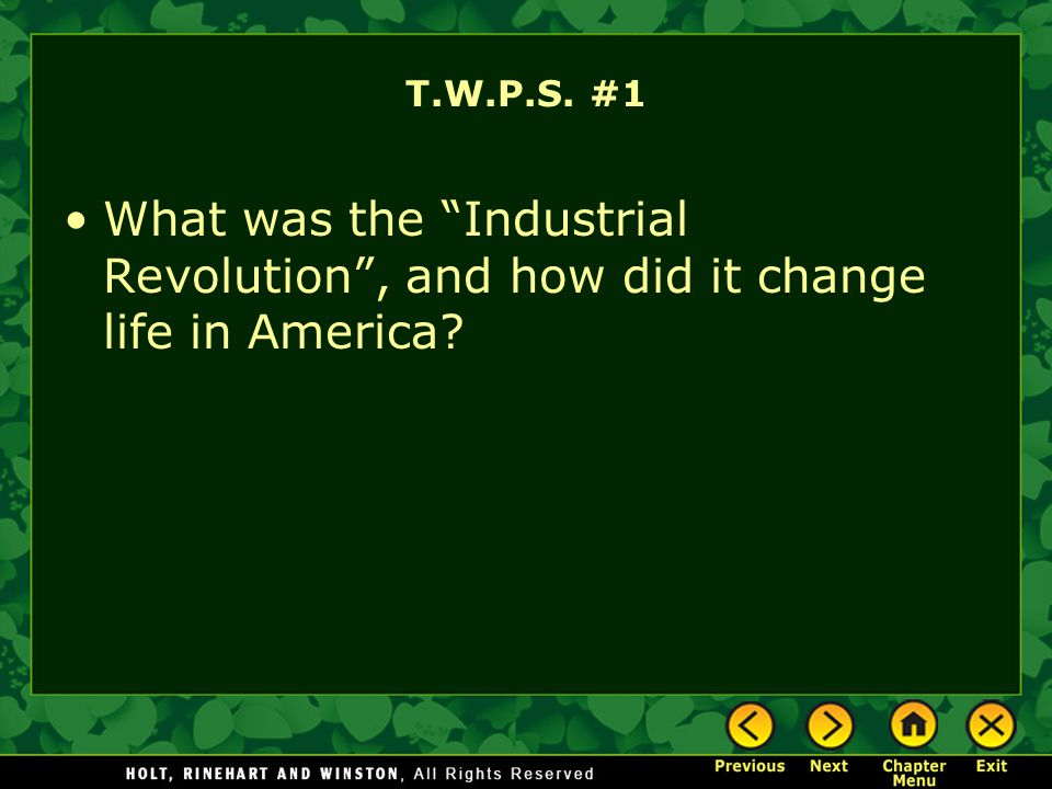 T.W.P.S. #1 What was the Industrial Revolution , and how did it change life in America