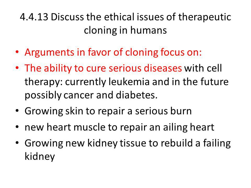 4.4.13 Discuss the ethical issues of therapeutic cloning in humans