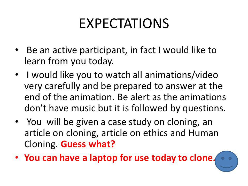 EXPECTATIONS Be an active participant, in fact I would like to learn from you today.
