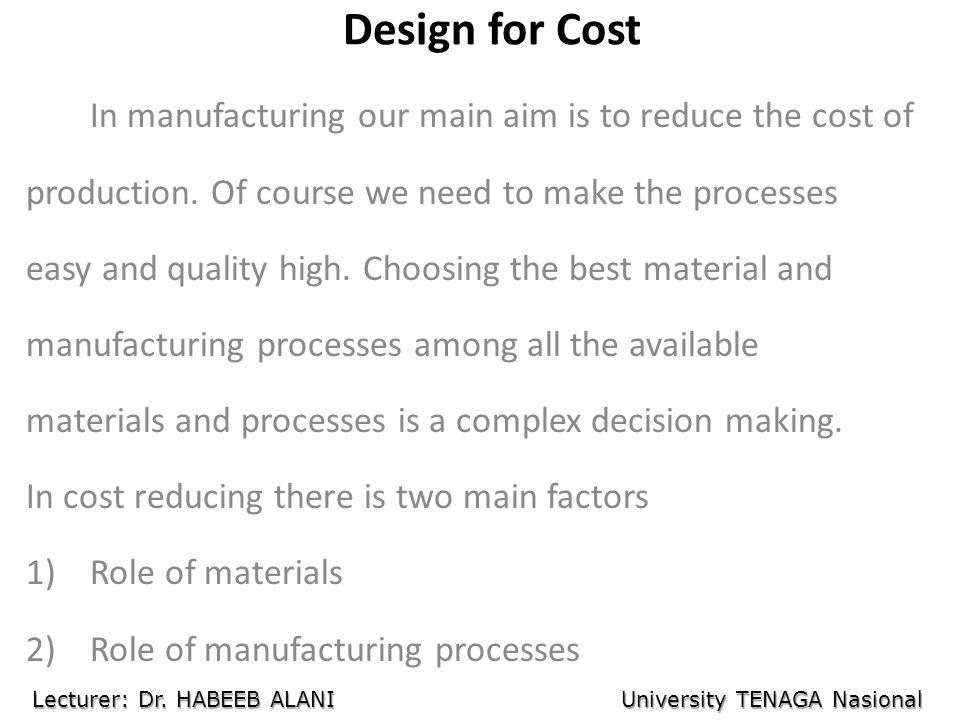 Design for Cost In manufacturing our main aim is to reduce the cost of