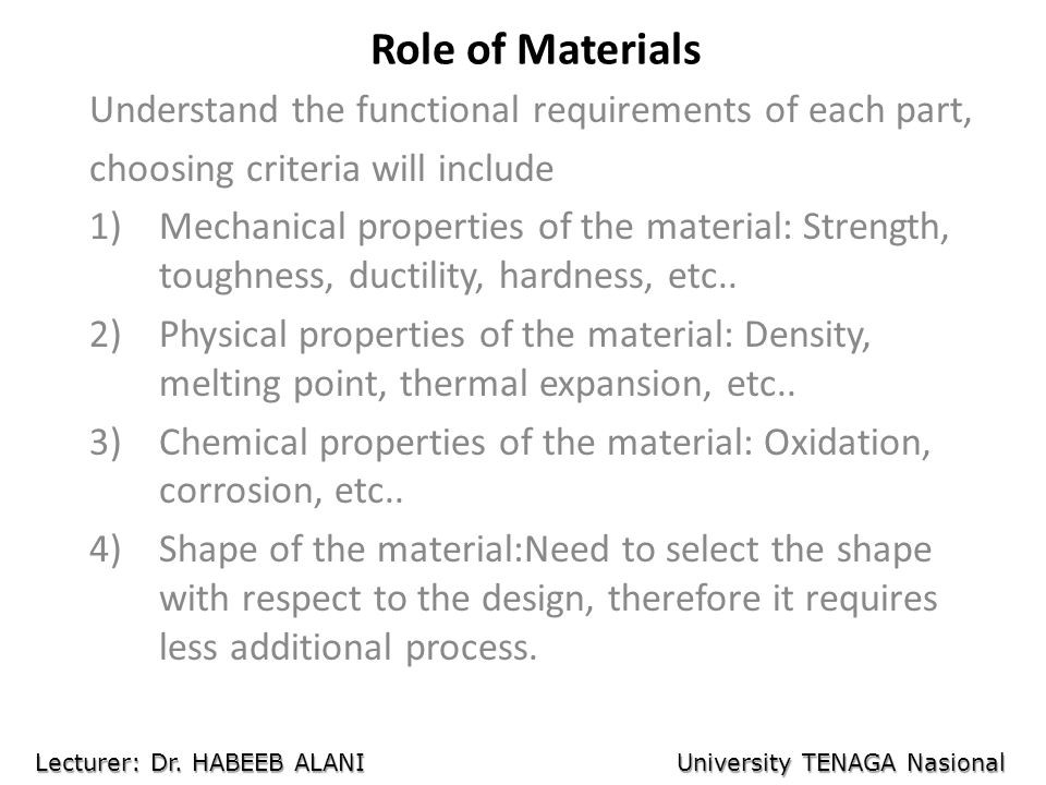 Role of Materials Understand the functional requirements of each part,