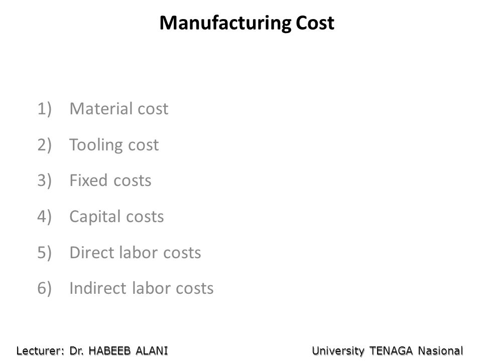 Manufacturing Cost Material cost Tooling cost Fixed costs