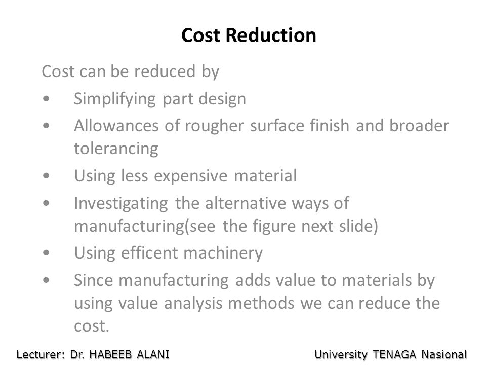 Cost Reduction Cost can be reduced by Simplifying part design