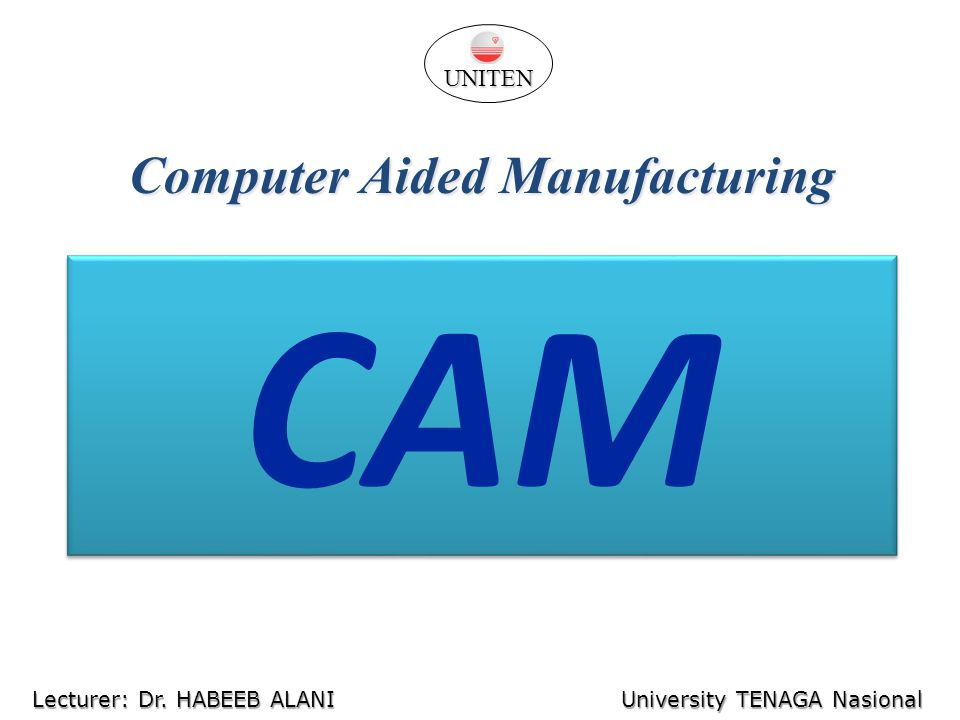 CAM Computer Aided Manufacturing UNITEN