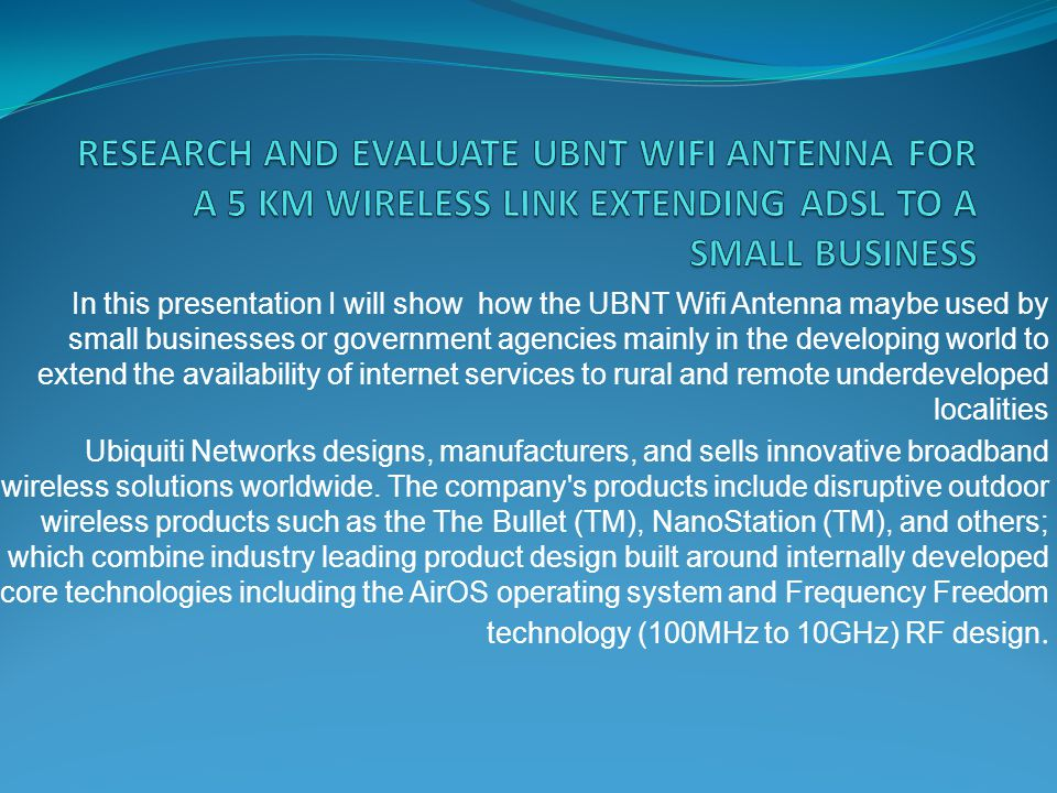 RESEARCH AND EVALUATE UBNT WIFI ANTENNA FOR A 5 KM WIRELESS LINK EXTENDING ADSL TO A SMALL BUSINESS