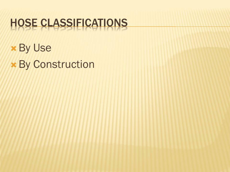 HOSE CLASSIFICATIONS By Use By Construction
