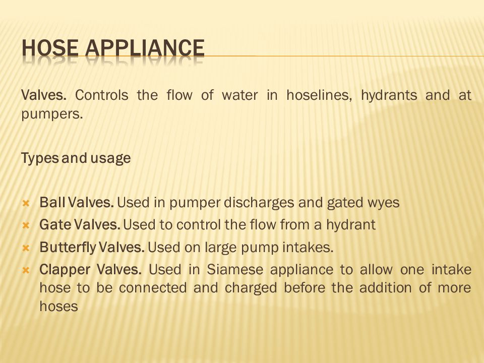 HOSE APPLIANCE Valves. Controls the flow of water in hoselines, hydrants and at pumpers. Types and usage.