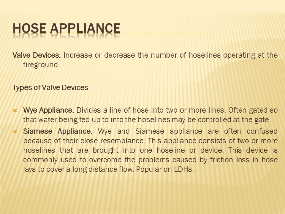HOSE APPLIANCE Valve Devices. Increase or decrease the number of hoselines operating at the fireground.