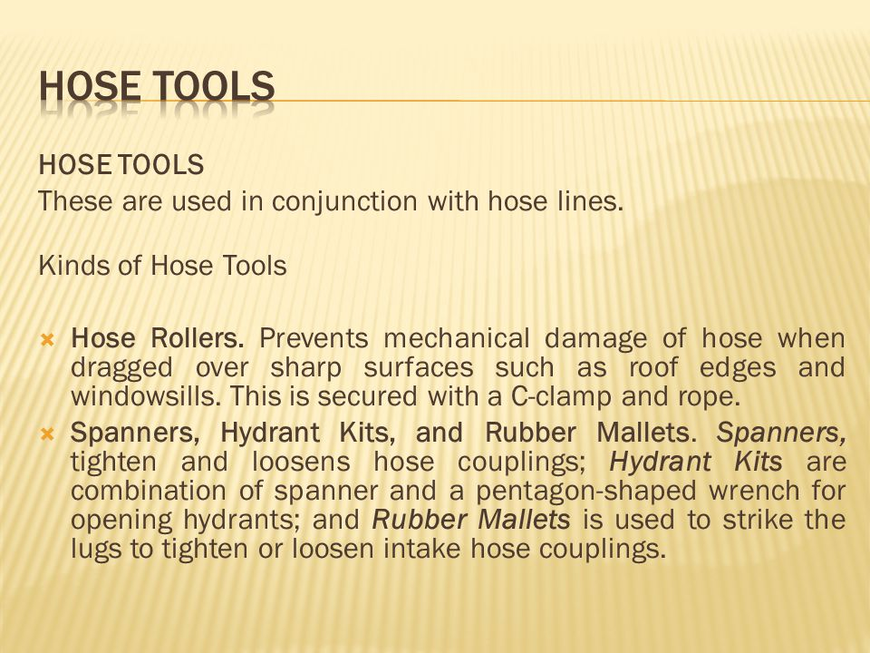 HOSE TOOLS HOSE TOOLS These are used in conjunction with hose lines.