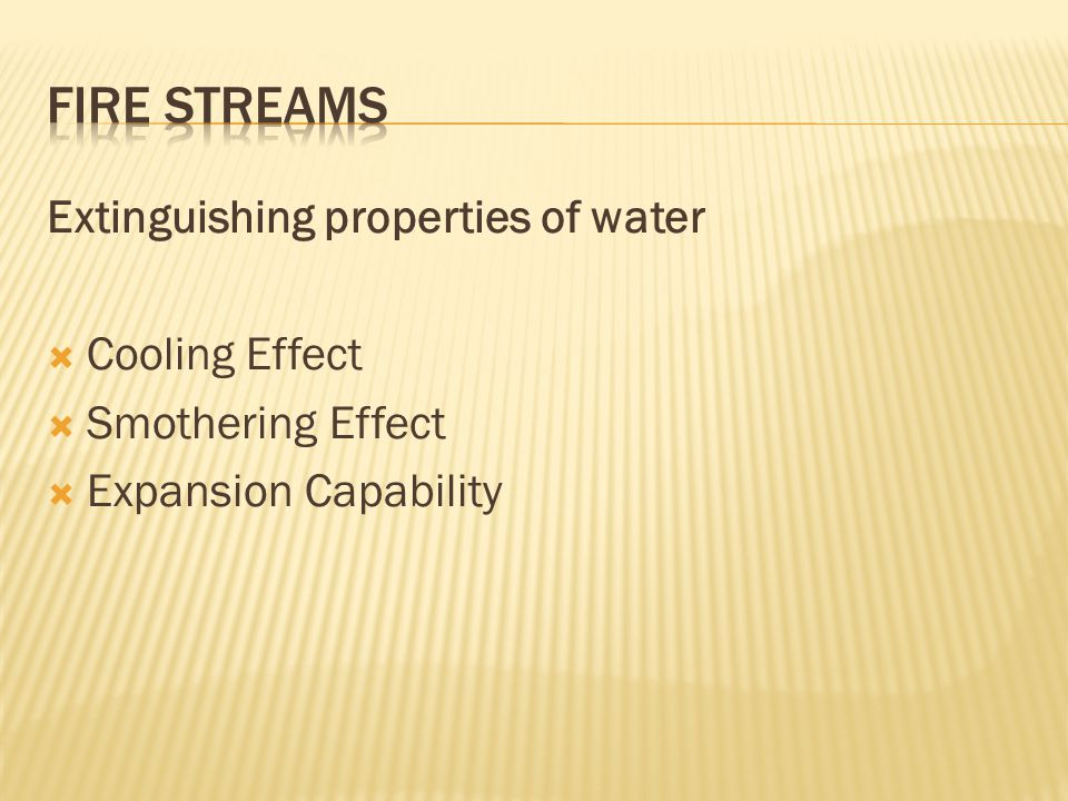 FIRE STREAMS Extinguishing properties of water Cooling Effect