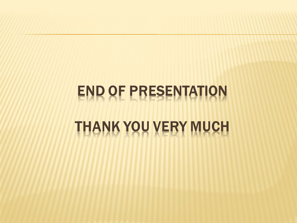 END OF PRESENTATION THANK YOU VERY MUCH