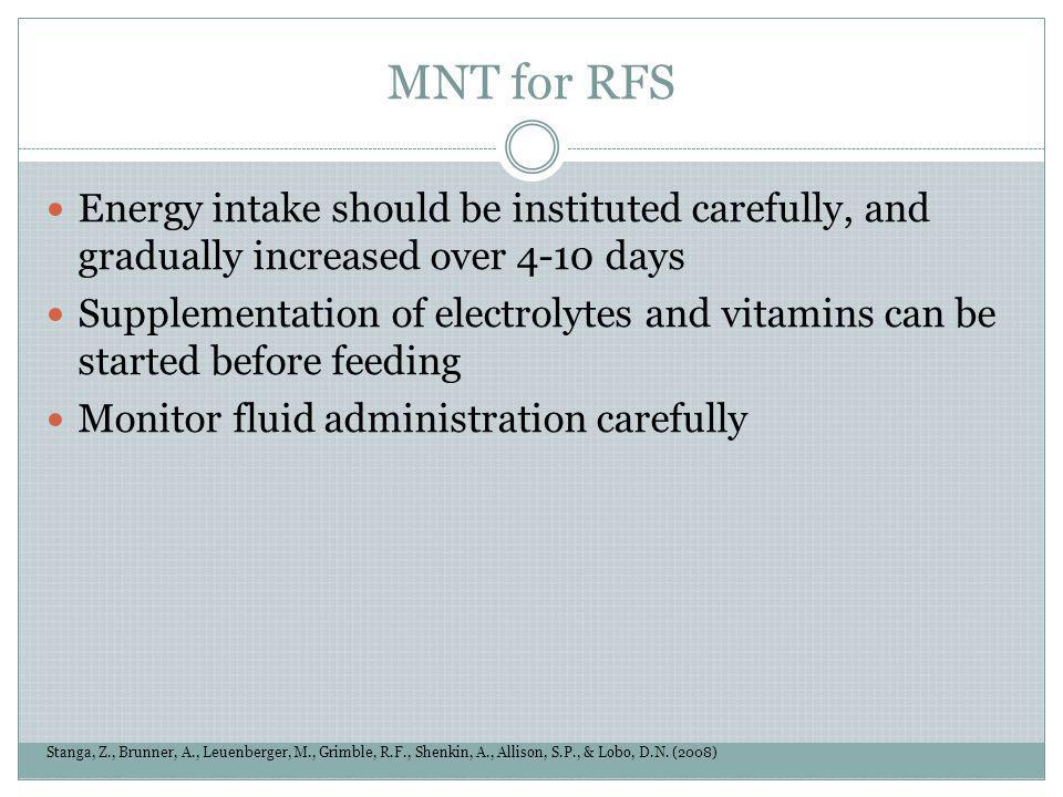 MNT for RFS Energy intake should be instituted carefully, and gradually increased over 4-10 days.