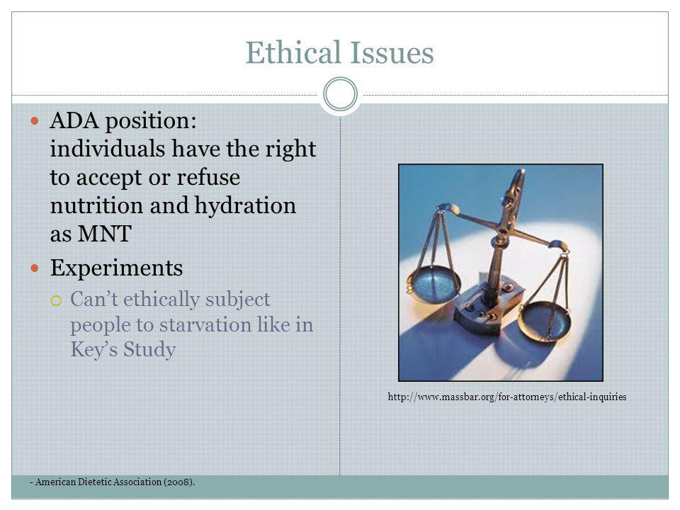 Ethical Issues ADA position: individuals have the right to accept or refuse nutrition and hydration as MNT.