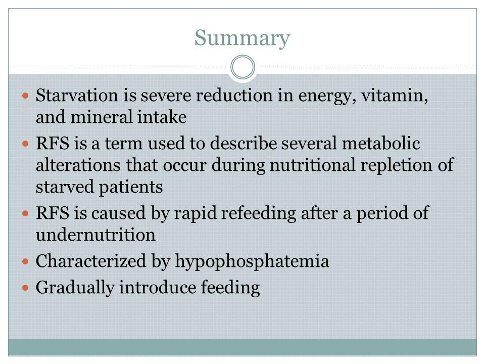 Summary Starvation is severe reduction in energy, vitamin, and mineral intake.