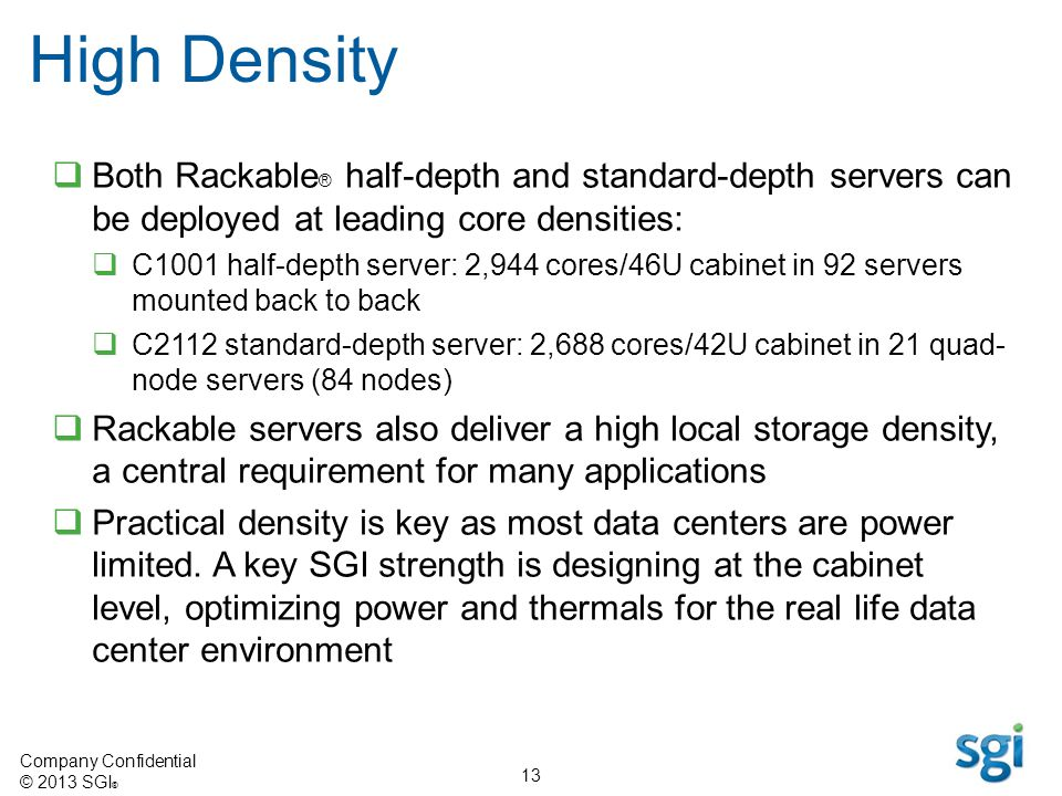 High Density Both Rackable® half-depth and standard-depth servers can be deployed at leading core densities: