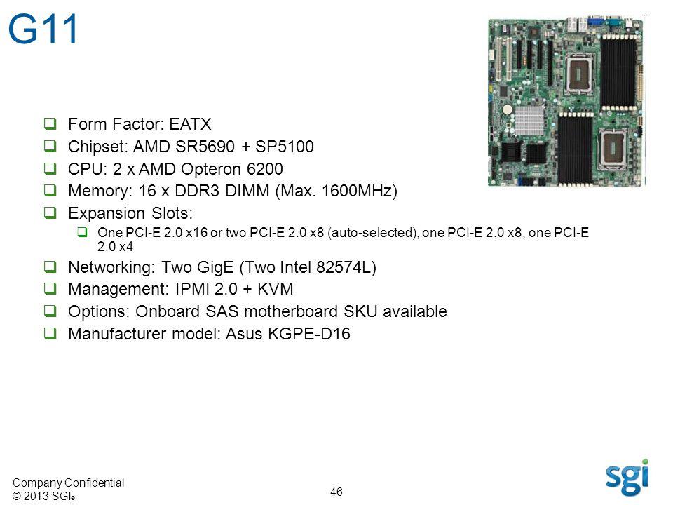 G11 Form Factor: EATX Chipset: AMD SR5690 + SP5100