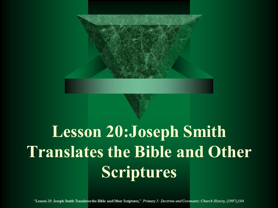 Lesson 20:Joseph Smith Translates the Bible and Other Scriptures