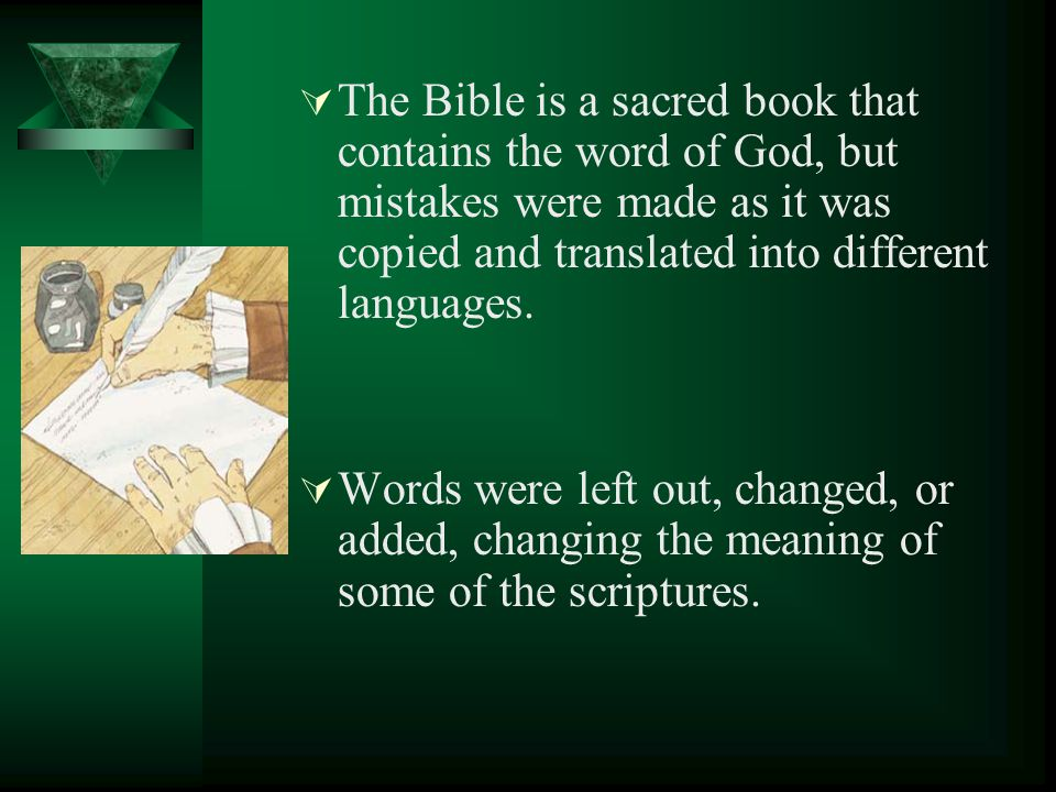 The Bible is a sacred book that contains the word of God, but mistakes were made as it was copied and translated into different languages.