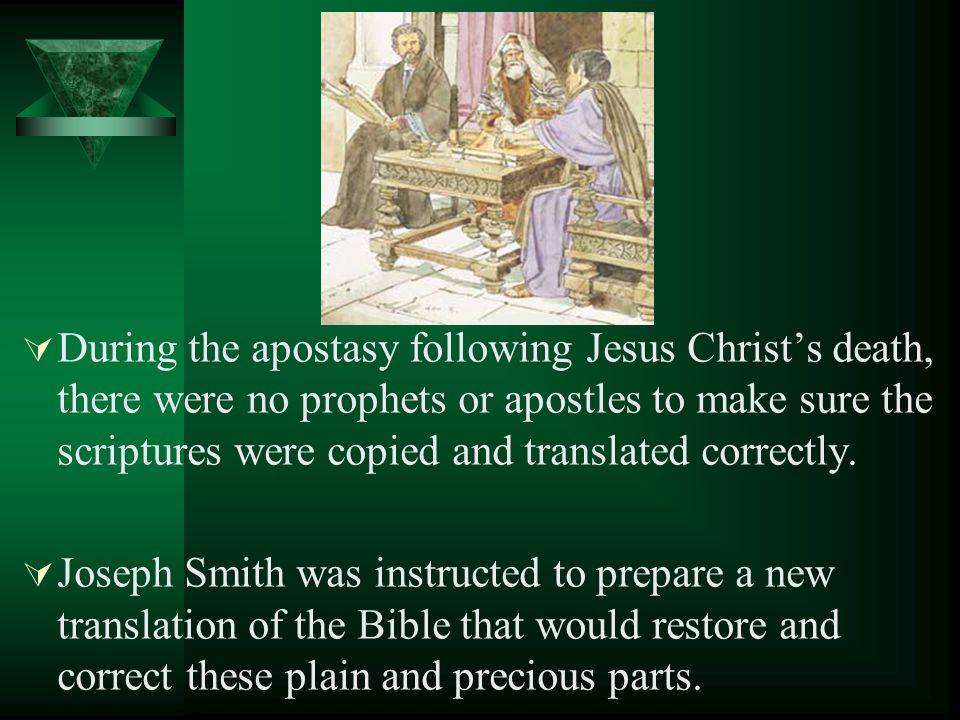 During the apostasy following Jesus Christ's death, there were no prophets or apostles to make sure the scriptures were copied and translated correctly.