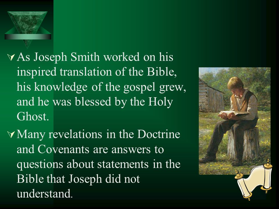 As Joseph Smith worked on his inspired translation of the Bible, his knowledge of the gospel grew, and he was blessed by the Holy Ghost.