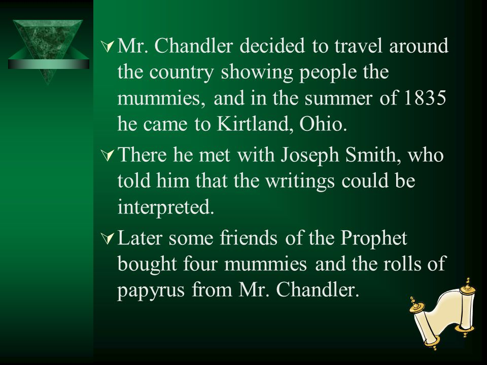 Mr. Chandler decided to travel around the country showing people the mummies, and in the summer of 1835 he came to Kirtland, Ohio.