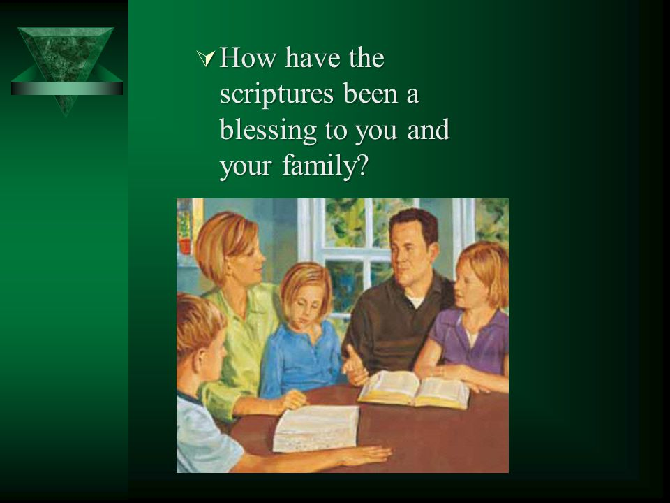 How have the scriptures been a blessing to you and your family