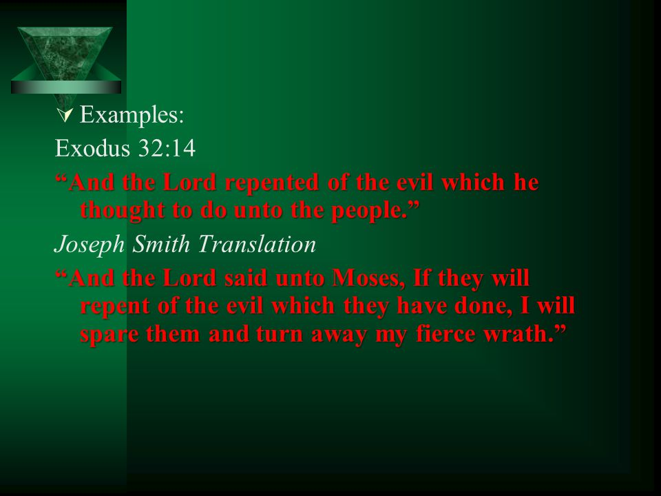 Examples: Exodus 32:14. And the Lord repented of the evil which he thought to do unto the people.