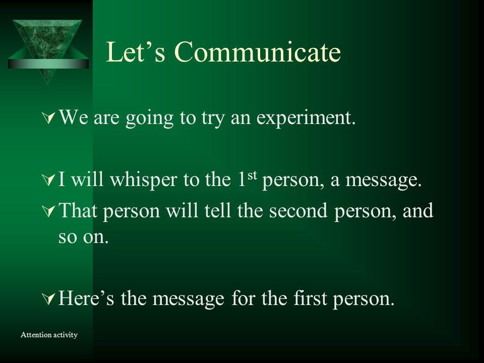 Let's Communicate We are going to try an experiment.
