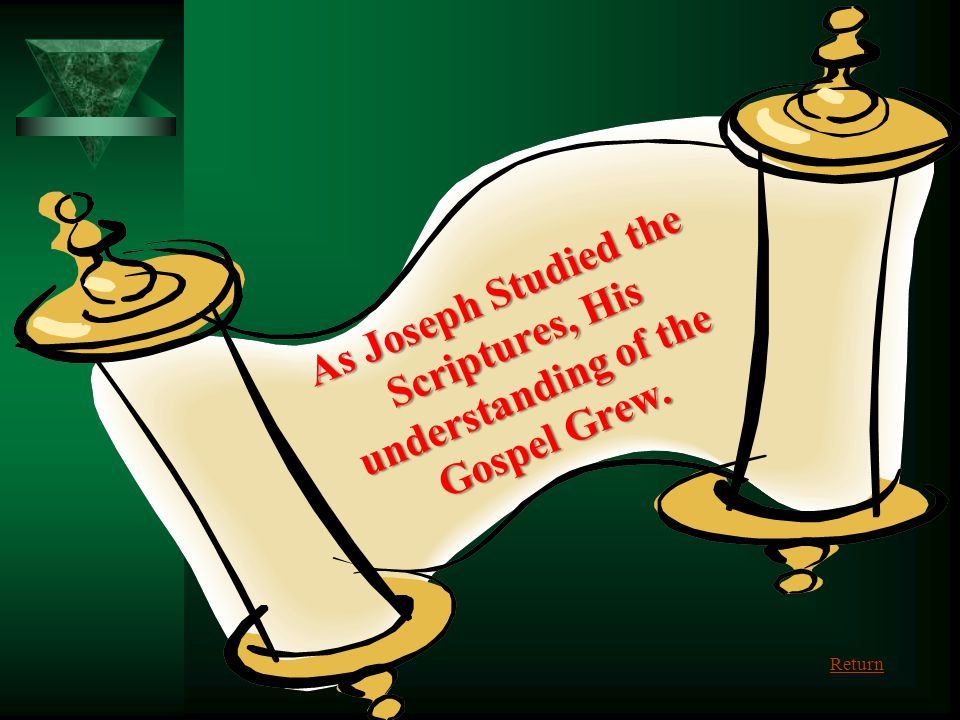 As Joseph Studied the Scriptures, His understanding of the Gospel Grew.