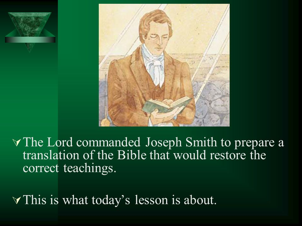 The Lord commanded Joseph Smith to prepare a translation of the Bible that would restore the correct teachings.