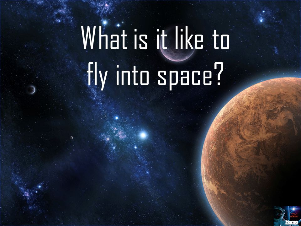 What is it like to fly into space