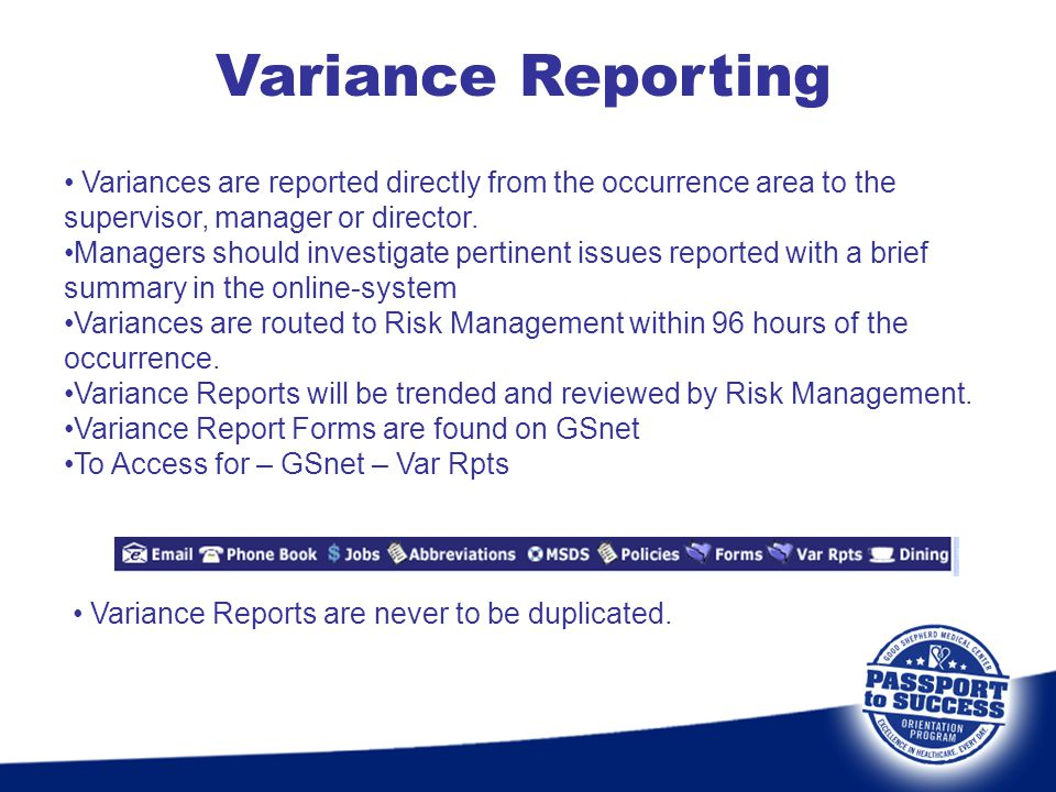 Variance Reporting Variances are reported directly from the occurrence area to the supervisor, manager or director.