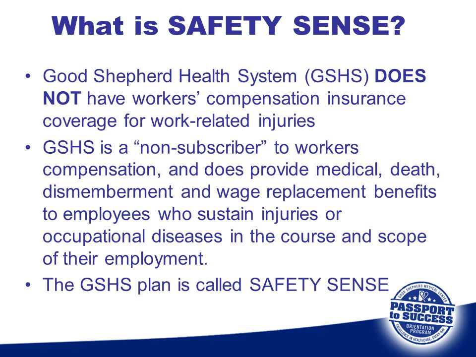 What is SAFETY SENSE Good Shepherd Health System (GSHS) DOES NOT have workers' compensation insurance coverage for work-related injuries.