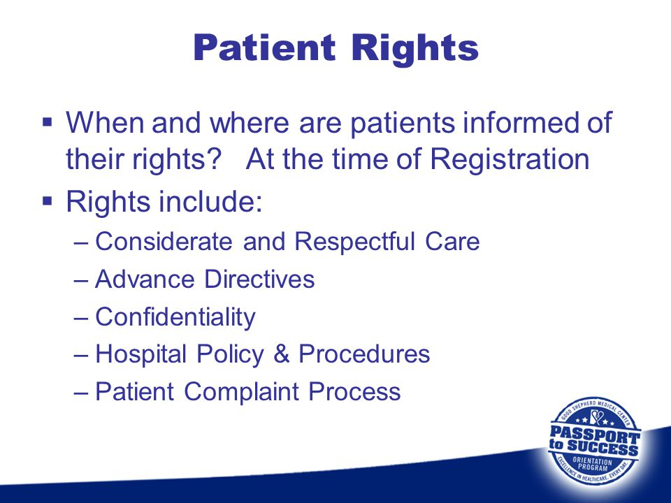 Patient Rights When and where are patients informed of their rights At the time of Registration.
