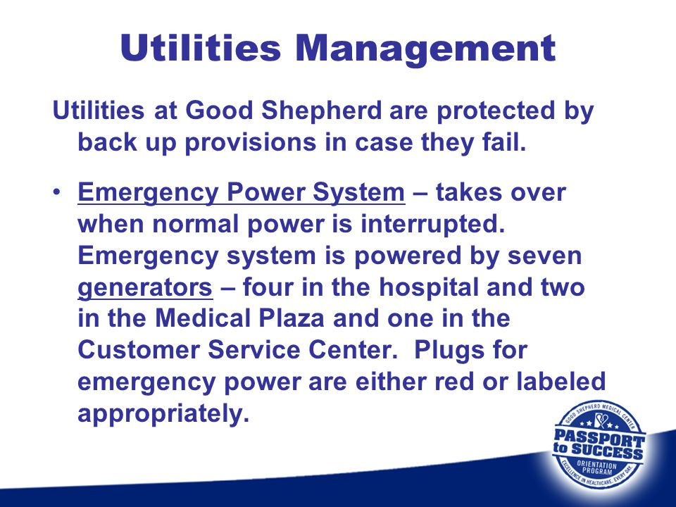 Utilities Management Utilities at Good Shepherd are protected by back up provisions in case they fail.