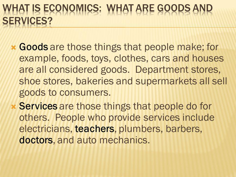 What is Economics: What are Goods and Services